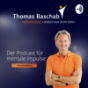 Thomas Baschab Mentaltraining - Der Podcast für mentale Impulse
