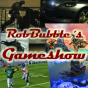 Rob Bubble´s Gameshow
