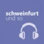 schweinfurt und so Podcast Download