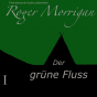 Roger Morrigan - Der grüne Fluss Podcast Download