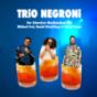 Trio Negroni