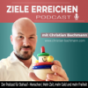 Ziele erreichen Podcast - mit Christian Bachmann | Wirtschaft | Unternehmer |Erfolg | Mindset