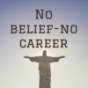 No belief-no career