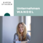 Unternehmen Wandel Podcast  - der Podcast rund um New Work, neues Arbeiten und Entwicklung in Unternehmen von Karin Stauder