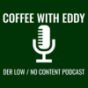 Coffee With Eddy Der Low / No Content Podcast
