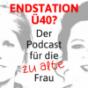 """Endstation Ü40 - Der Podcast für die """"zu alte"""" Frau"""