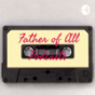 Father of All Podcasts