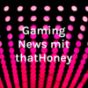 Gaming News mit thatHoney