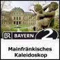 Zeit für Bayern - Mainfränkisches Kaleidoskop - Bayern2Radio Podcast herunterladen