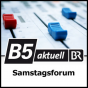 B5 aktuell - Samstagsforum Podcast Download