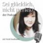 Sei glücklich, nicht perfekt! Podcast Download