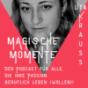 Magische Momente – Der Podcast für alle, die ihren Traum beruflich leben wollen!
