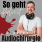 Audiochirurgie Station 7 - So geht Podcast!