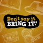 Don't say it – bring it! Podcast Download