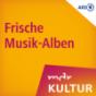 MDR KULTUR empfiehlt: Frische Musik-Alben Podcast Download
