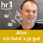 hr1 Also ich fand´s ja gut Podcast Download