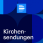 Kirchensendungen - Deutschlandfunk Podcast Download
