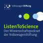 ListenToScience - Der Wissenschaftspodcast der VolkswagenStiftung Podcast Download