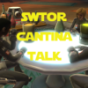 SWTOR-Cantina-Talk Podcast Download