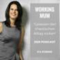 WorkingMum - gelassen den chaotischen Alltag rocken! Podcast Download