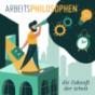 Arbeitsphilosophen - Die Zukunft der Arbeit Podcast Download