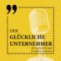 Der Glückliche Unternehmer Podcast Podcast herunterladen