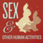 Sex and Other Human Activities Podcast Download