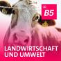 B5 aktuell - Aus Landwirtschaft und Umwelt Podcast Download