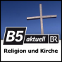 B5 aktuell - Die Kirchen Podcast Download