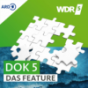 WDR 5 Dok 5 - Das Feature Podcast Download