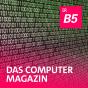 Das Computermagazin - B5 aktuell Podcast Download