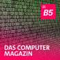Das Computermagazin - B5 aktuell Podcast Download