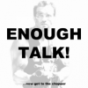 Enough Talk! Podcast Podcast herunterladen