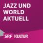 Jazz und World aktuell Podcast Download