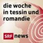 Die Woche in Tessin und Romandie Podcast Download