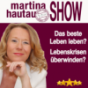Martina Hautau Show | UpgradeYourLIFE – Erfolg, Selbstmanagement, Führung, Kommunikation, Persönlichkeitsentwicklung Podcast Download