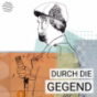 Durch die Gegend Podcast Download