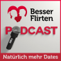 Dating | Flirten | Lifestyle - Mit BesserFlirten Dein Dating Leben mastern! Podcast Download