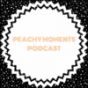Peachy Moments Podcast Podcast Download