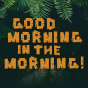 Good Morning in the Morning! (Dschungelcamp-Podcast) Podcast Download