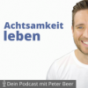 Achtsamkeit leben – Dein Podcast mit Peter Beer Podcast Download