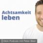 Der Peter Beer Podcast – deine Zeit für ein glückliches, achtsames und erfolgreiches Leben. Podcast Download