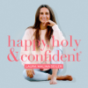 Happy, holy & confident. Dein Podcast fürs Herz und den Verstand Podcast Download