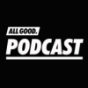 ALL GOOD PODCAST Podcast Download