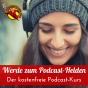 Werde zum Podcast-Helden - Der kostenfreie Podcast-Kurs Download