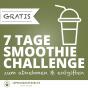 7 TAGE SMOOTHIE CHALLENGE zum abnehmen und entgiften Podcast Download
