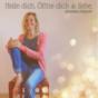 Podcast : HEILE DICH. ÖFFNE DICH & LIEBE.