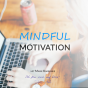 Mindful Motivation Podcast herunterladen