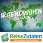 Irgendwohin - der ReiseZutaten.de Podcast Podcast Download