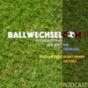 Ballwechsel.com – Das Neuste aus der Welt des Fußballs Podcast herunterladen